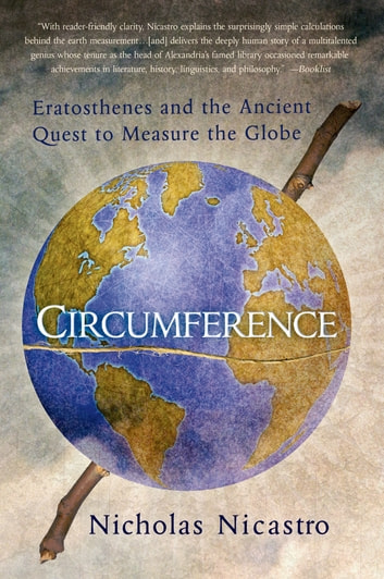 Circumference - Eratosthenes and the Ancient Quest to Measure the Globe ebook by Nicholas Nicastro