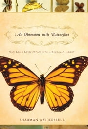 An Obsession With Butterflies - Our Long Love Affair With A Singular Insect ebook by Sharman Apt Russell