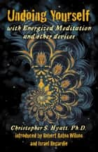 Undoing Yourself With Energized Meditation & Other Devices ebook by Christopher S. Hyatt, Israel Regardie, Robert Anton Wilson