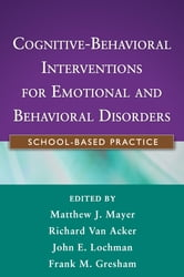 Cognitive-Behavioral Interventions for Emotional and Behavioral Disorders - School-Based Practice ebook by