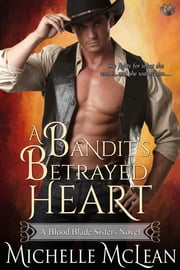 A Bandit's Betrayed Heart ebook by Michelle McLean