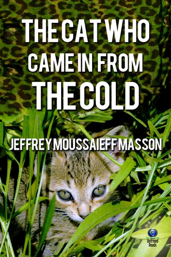 The Cat Who Came in From the Cold ebook by Jeffrey Moussaieff Masson