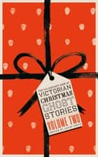 The Valancourt Book of Victorian Christmas Ghost Stories: Volume 2 ebook by Allen Grove, Grant Allen, Eliza Lynn Linton