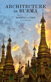 Architecture in Burma - Moments in Time ebook by Lorie Karnath