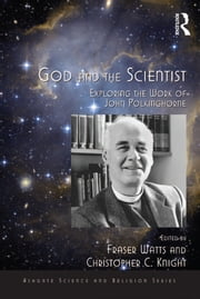 God and the Scientist - Exploring the Work of John Polkinghorne ebook by Fraser Watts,Christopher C. Knight