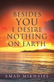 Besides You I Desire Nothing on Earth ebook by Emad Mikhaiel