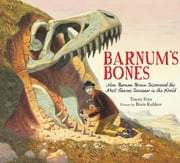 Barnum's Bones - How Barnum Brown Discovered the Most Famous Dinosaur in the World ebook by Tracey Fern,Boris Kulikov