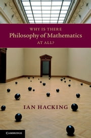 Why Is There Philosophy of Mathematics At All? ebook by Ian Hacking