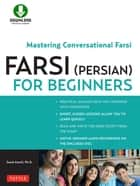 Farsi (Persian) for Beginners - Mastering Conversational Farsi ebook by Saeid Atoofi Ph.D.