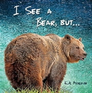 I See a Bear, but... ebook by K.A. Morgan