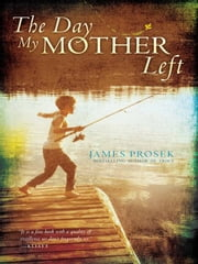 The Day My Mother Left ebook by James Prosek,James Prosek