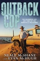 Outback Cop ebook by Evan McHugh, Neale McShane