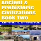 Ancient & Prehistoric Civilizations Book Two audiobook by Martin K. Ettington