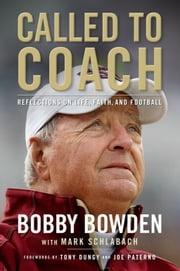 Called to Coach - Reflections on Life, Faith, and Football ebook by Bobby Bowden,Mark Schlabach,Tony Dungy,Joe Paterno