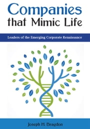 Companies that Mimic Life - Leaders of the Emerging Corporate Renaissance ebook by Joseph H. Bragdon,WORLD