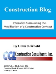 Intricacies Surrounding the Modification of a Construction Contract ebook by CCL Construction Consultants, Inc.