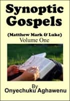 Synoptic Gospels (Matthew Mark & Luke) Volume One ebook by Onyechuku Aghawenu Ph.D