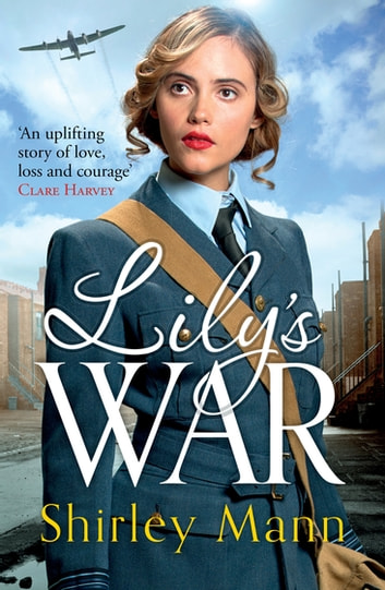 Lily's War - An uplifting WWII saga of women on the home front ebook by Shirley Mann