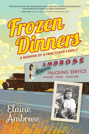 Frozen Dinners - A Memoir of a Fractured Family ebook by Elaine Ambrose