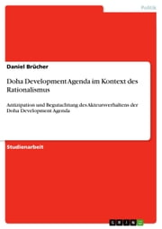 Doha Development Agenda im Kontext des Rationalismus - Antizipation und Begutachtung des Akteursverhaltens der Doha Development Agenda ebook by Daniel Brücher