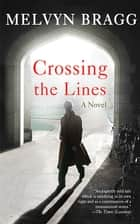 Crossing the Lines - A Novel ebook by Melvyn Bragg