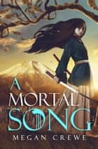 A Mortal Song ebook by Megan Crewe