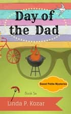 Day of the Dad - Sweet Petite Mysteries, #6 ebook by Linda Kozar