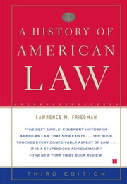 A History of American Law: Third Edition ebook by Lawrence M. Friedman