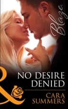 No Desire Denied (Mills & Boon Blaze) (Forbidden Fantasies, Book 34) ebook by Cara Summers