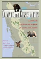 Climate and Conservation - Landscape and Seascape Science, Planning, and Action ebook by Charles C. Chester, Jodi A. Hilty, Jodi A. Hilty,...
