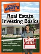 The Complete Idiot's Guide to Real Estate Investing Basics - Savvy Strategies and Timely Tactics to Ensure Your Property Is a Money-Maker eBook by David J. Decker, George G. Sheldon