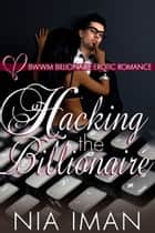 Hacking the Billionaire ebook by Nia Iman