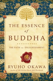 The Essence of Buddha - The Path to Enlightenment ebook by Ryuho Okawa