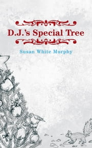 D.J.'s Special Tree ebook by Susan White Murphy