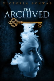 Archived, The ebook by Victoria Schwab