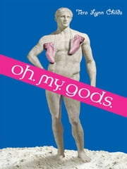Oh. My. Gods. ebook by Tera Lynn Childs