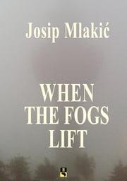 WHEN THE FOGS LIFT ebook by Josip Mlakic