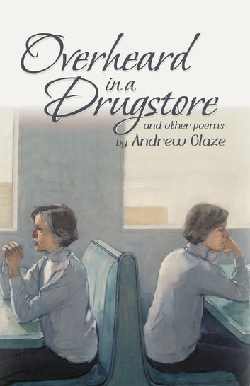 Overheard in a Drugstore - And Other Poems ebook by Andrew Glaze