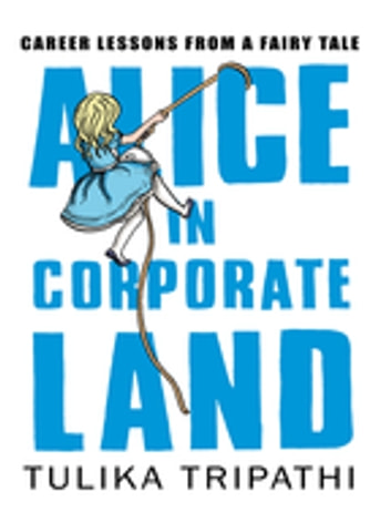 Alice in Corporateland - Career Lessons from a Fairy Tale ebook by Tulika Tripathi