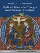 Medieval Trinitarian Thought from Aquinas to Ockham ebook by Russell L. Friedman