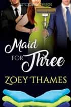 Maid for Three ebook by Zoey Thames