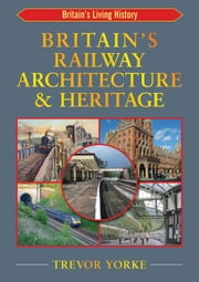 British Railway Architecture and Heritage ebook by Yorke, Trevor
