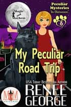 My Peculiar Road Trip: Magic and Mayhem Universe - Peculiar Mysteries, #6 ebook by