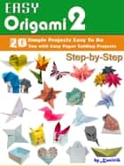Easy Origami 2: 20 Easy-Projects Paper Crafts To DO Step-by-Step. ebook by Kasittik