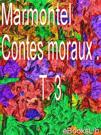 Contes moraux . T. 3 ebook by M. Marmontel