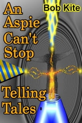 An Aspie Can't Stop Telling Tales ebook by Bob Kite