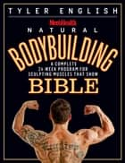 Men's Health Natural Bodybuilding Bible - A Complete 24-Week Program For Sculpting Muscles That Show ebook by Tyler English, Editors of Men's Health Magazi