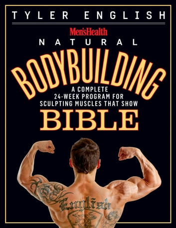 Men's Health Natural Bodybuilding Bible - A Complete 24-Week Program For Sculpting Muscles That Show ebook by Tyler English,Editors of Men's Health Magazi