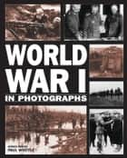World War I in Photographs ebook by Andrew Webb