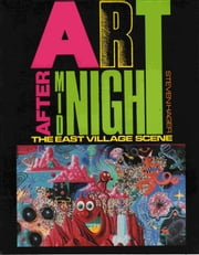 Art After Midnight: The East Village Scene ebook by Steven Hager